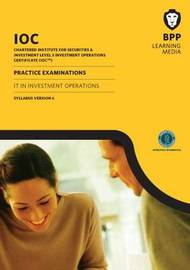 IOC IT in Investment Operations Practice Exams Syllabus Version 6: Practice Exam: Syllabus version 6 by BPP Learning Media