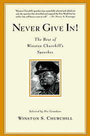 Never Give In! by Winston S Churchill