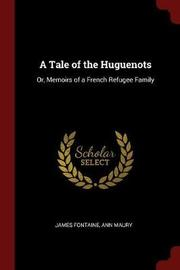 A Tale of the Huguenots; Or, Memoirs of a French Refugee Family by James Fontaine image