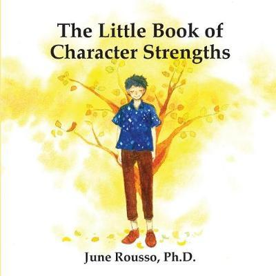 The Little Book of Character Strengths by June Rousso Ph D
