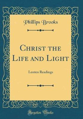 Christ the Life and Light by Phillips Brooks