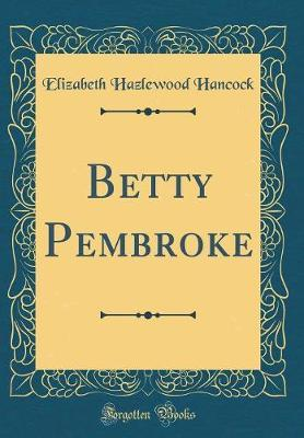 Betty Pembroke (Classic Reprint) by Elizabeth Hazlewood Hancock image