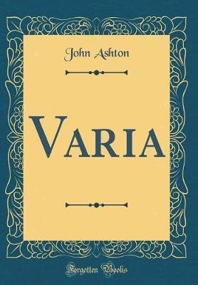Varia (Classic Reprint) by John Ashton
