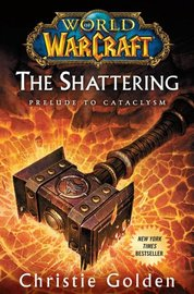 World of Warcraft: The Shattering: Book One of Cataclysm by Christie Golden