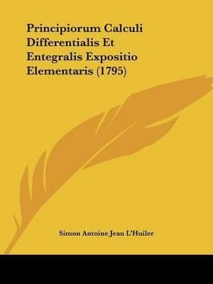 Principiorum Calculi Differentialis Et Entegralis Expositio Elementaris (1795) by Simon Antoine Jean L'Huiler image