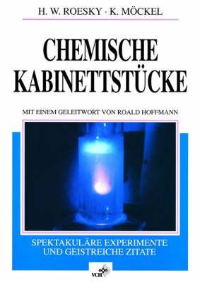 Chemische Kabinettstuecke Spektakulaere Experimente Und Geistreiche Zitate by Herbert W. Roesky