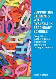 Supporting Students with Dyslexia in Secondary Schools by Moira Thomson