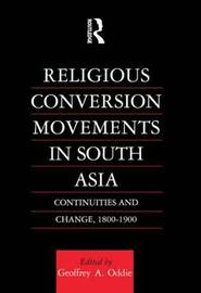 Religious Conversion Movements in South Asia by Geoffrey A. Oddie