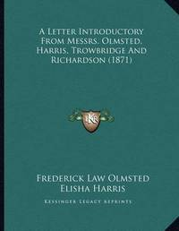 A Letter Introductory from Messrs. Olmsted, Harris, Trowbridge and Richardson (1871) by Frederick Law Olmsted, JR
