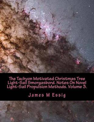 The Tachyon Motivated Christmas Tree Light-Sail Smorgasbord. Notes on Novel Light-Sail Propulsion Methods. Volume 3. by James M Essig image