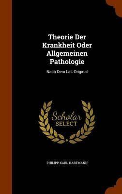 Theorie Der Krankheit Oder Allgemeinen Pathologie by Philipp Karl Hartmann image