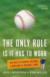 The Only Rule is it Has to Work by Ben Lindbergh