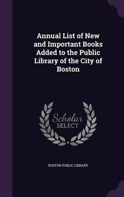 Annual List of New and Important Books Added to the Public Library of the City of Boston image