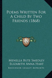 Poems Written for a Child by Two Friends (1868) by Elizabeth Anna Hart