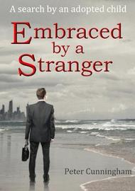 Embraced by a Stranger: A Search by an Adopted Child by Peter Cunningham