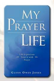 My Prayer Life by Glynn Owen Jones