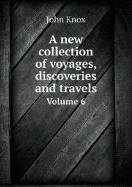 A New Collection of Voyages, Discoveries and Travels Volume 6 by John Knox (Macquarie University, Australia)