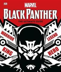 Marvel Black Panther: The Ultimate Guide by Stephen Wiacek