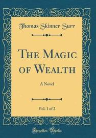 The Magic of Wealth, Vol. 1 of 2 by Thomas Skinner Surr image