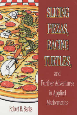 Slicing Pizzas, Racing Turtles and Further Adventures in Applied Mathematics by Robert B. Banks image