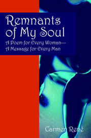 Remnants of My Soul: A Poem for Every Woman - A Message for Every Man by Carmen Rene image