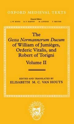 The Gesta Normannorum Ducum of William of Jumieges, Orderic Vitalis, and Robert of Torigni: Volume II: Books V-VIII