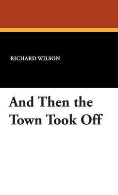 And Then the Town Took Off by Richard Wilson image