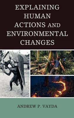 Explaining Human Actions and Environmental Changes by Andrew P. Vayda image
