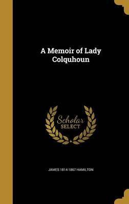 A Memoir of Lady Colquhoun by James 1814-1867 Hamilton