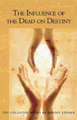 Influence of the Dead on Destiny by Rudolf Steiner