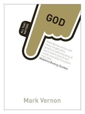 God: All That Matters by Mark Vernon