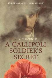 A Gallipoli Soldier's Secret by Buket Uzuner
