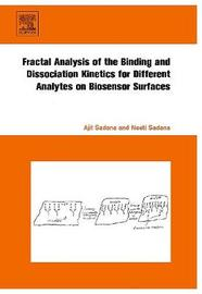 Fractal Analysis of the Binding and Dissociation Kinetics for Different Analytes on Biosensor Surfaces by Ajit Sadana