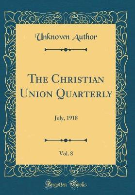 The Christian Union Quarterly, Vol. 8 by Unknown Author