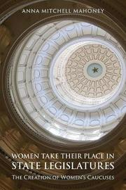 Women Take Their Place in State Legislatures: The Creation of Women's Caucuses by Anna Mitchell Mahoney image
