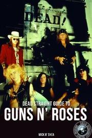 Dead Straight Guide To Guns N' Roses by Mick O'Shea image