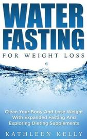 Water Fasting for Weight Loss by Kathleen Kelly