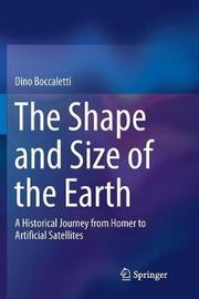 The Shape and Size of the Earth by Dino Boccaletti