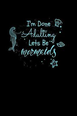 Im Done Adulting Lets Be Mermaids by Green Cow Land
