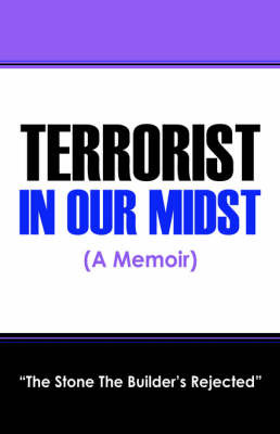 Terrorist in Our Midst (a Memoir) by Stone The Builder's Rejected The Stone the Builder's Rejected image