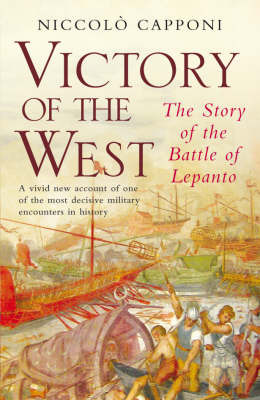 Victory of the West: The Story of the Battle of Lepanto by Niccolo Capponi image