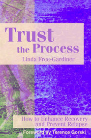 Trust the Process: How to Enhance Recovery and Prevent Relapse by Linda Free-Gardiner image
