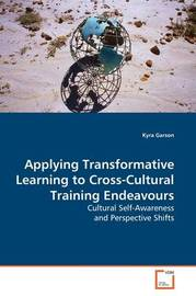 Applying Transformative Learning to Cross-Cultural Training Endeavours by Kyra Garson