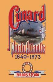 Cunard and the North Atlantic 1840-1973 by Francis E. Hyde