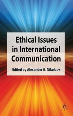 Ethical Issues in International Communication by Alexander G. Nikolaev