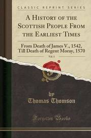 A History of the Scottish People from the Earliest Times, Vol. 3 by Thomas Thomson
