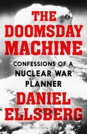 The Doomsday Machine by Daniel Ellsberg