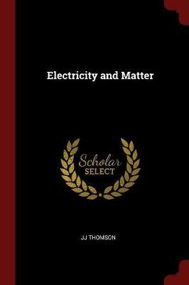 Electricity and Matter by Joseph John Thomson image