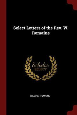 Select Letters of the REV. W. Romaine by William Romaine