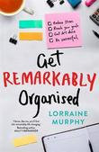 Get Remarkably Organised by Lorraine Murphy